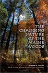 The Changing Nature of the Maine Woods by Andrew M. Barton, Alan S. White, and Charles V. Cogbill