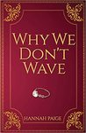 Why We Don't Wave by Hannah Paige